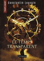 Vente Livre Numérique : Le temps transparent (Temps Mort : L'Anthologie)  - Constantin Louvain