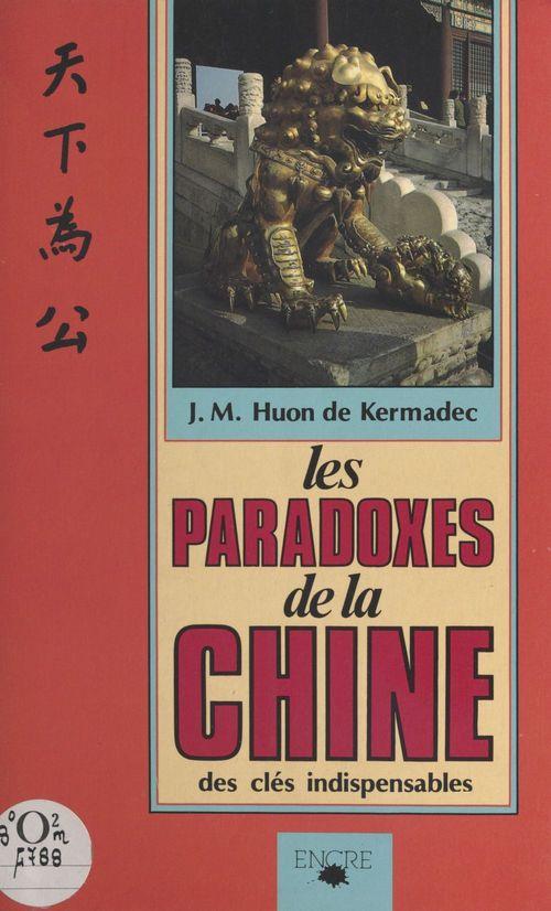 Les Paradoxes de la Chine  - Jean-Michel Huon de Kermadec
