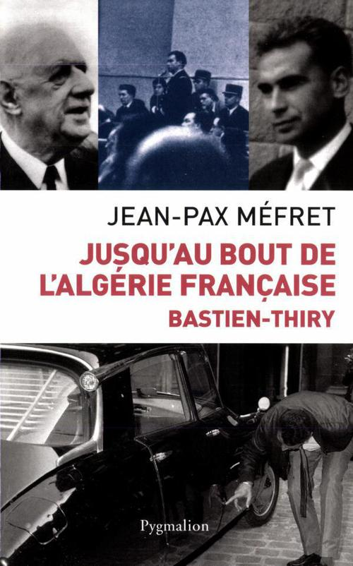 Bastien-Thiry ; jusqu'au bout de l'Algérie française
