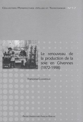 Chronique d'une relance annoncee le renouveau de la production de la soie en cevennes, 1972-1998