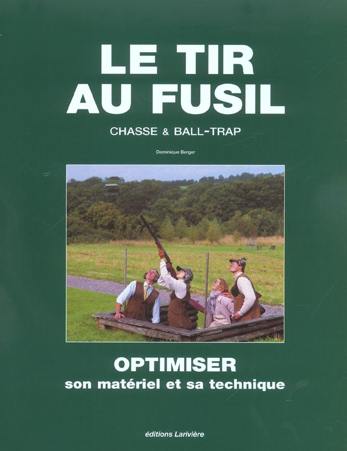 Le Tir Au Fusil ; Chasse Et Ball-Trap ; Optimiser Son Materiel Et Sa Technique