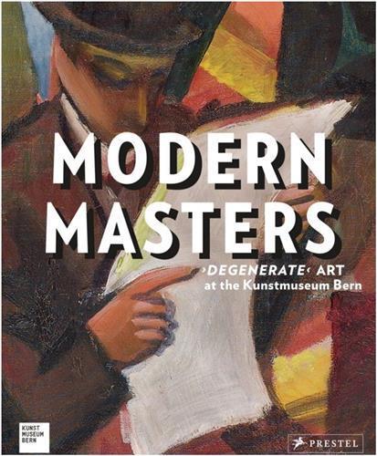 Modern masters degenerate art at the kunstmuseum bern /anglais