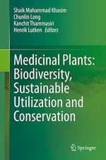 Medicinal Plants: Biodiversity, Sustainable Utilization and Conservation  - Shaik Mahammad Khasim - Kanchit Thammasiri - Chunlin Long - Henrik Lutken