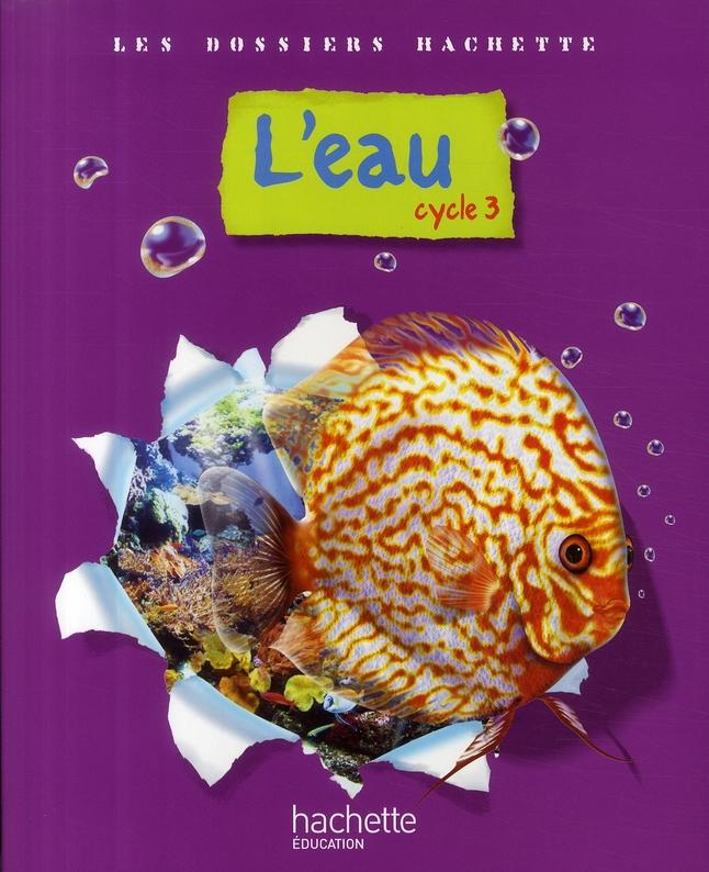 L'eau ; cycle 3 ; livre de l'élève