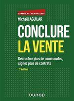 Conclure la vente - 2e éd.  - Michaël Aguilar