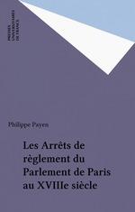 Vente EBooks : Les Arrêts de règlement du Parlement de Paris au XVIIIe siècle  - Philippe Payen