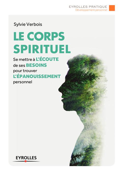 Le corps spirituel ; se mettre à l'écoute de ses besoins pour trouver l'épanouissement personnel
