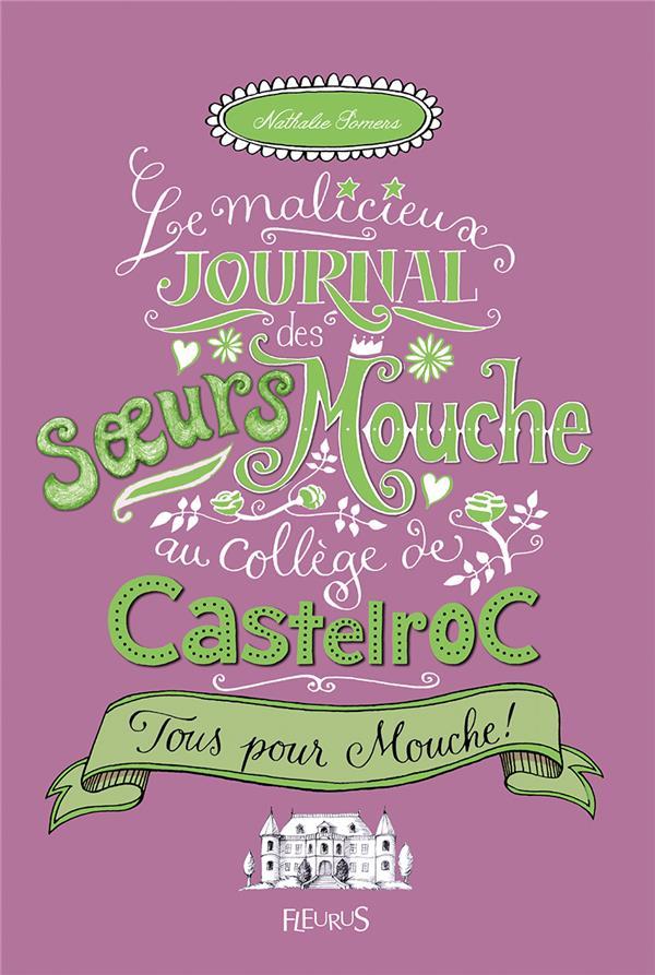Le malicieux journal des soeurs Mouche au collège de Castelroc t.2 ; tous pour Mouche !
