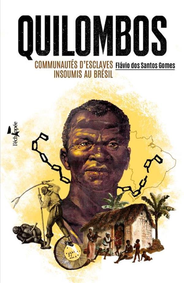 Quilombos ; comunautés d'esclaves insoumis au Brésil