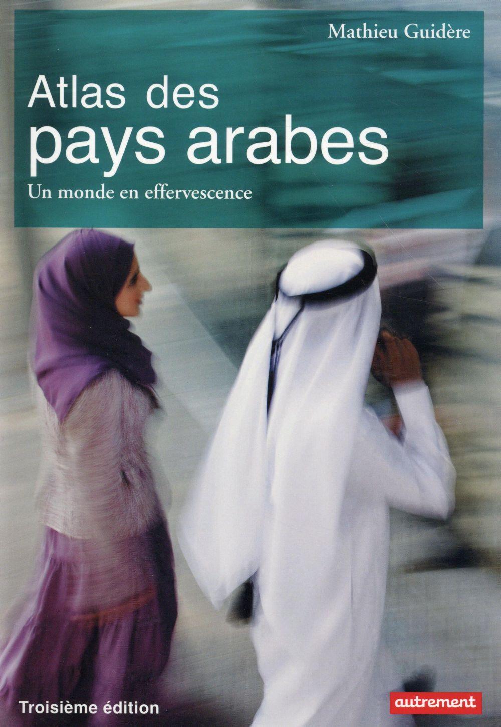 atlas des pays arabes ; un monde en effervescence (3e édition)