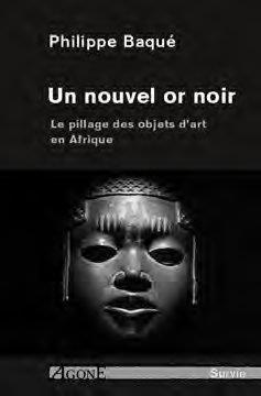 Un nouvel or noir ; le pillage des objets d'art en Afrique