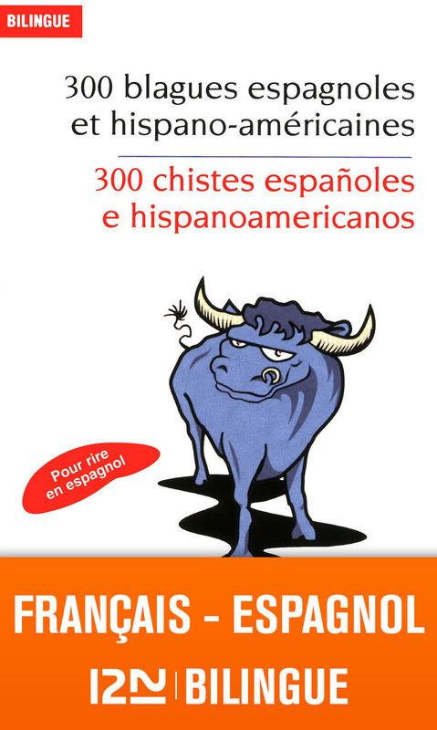 Bilingue français-espagnol : 300 blagues espagnoles / 300 chistes españoles e hispanoamericanos
