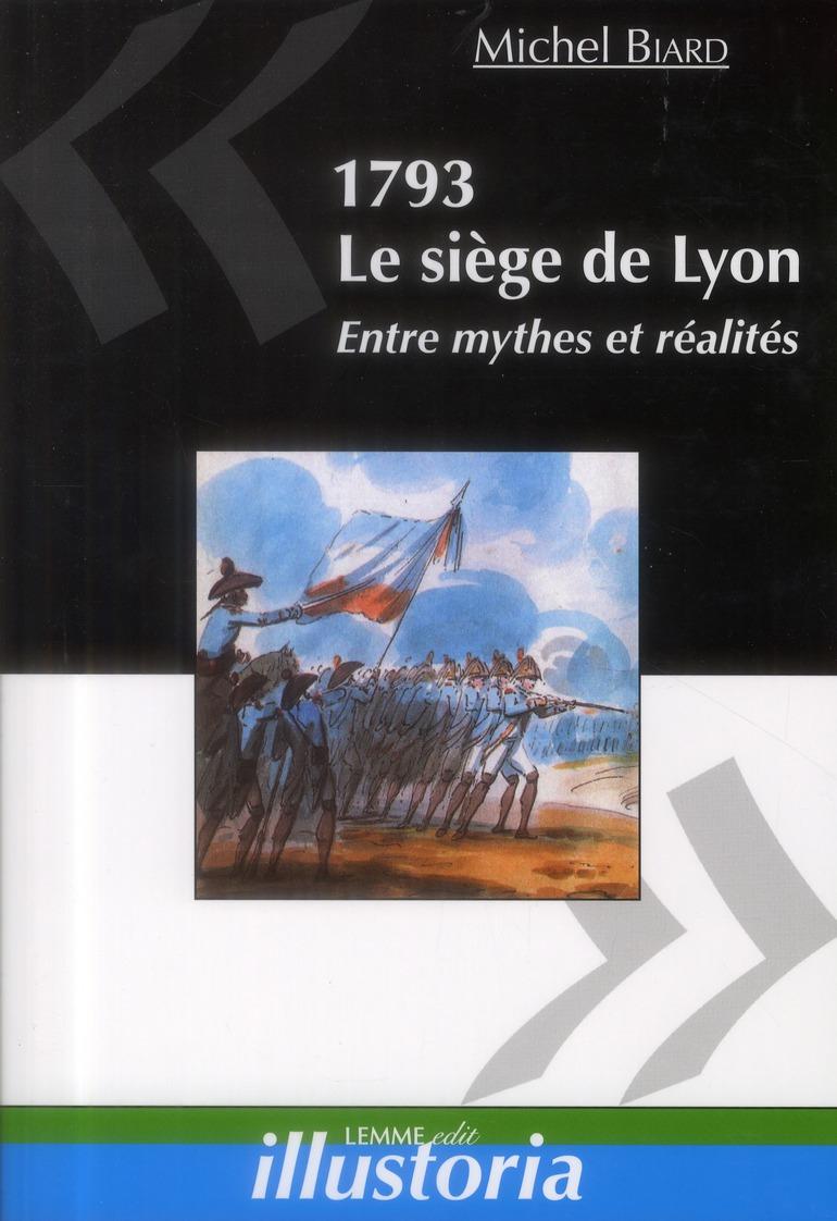 1793, le siege de lyon entre mythes et realites - entre mythes et realites.