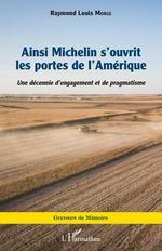 Ainsi Michelin s'ouvrit les portes de l'Amérique ; une décennie d'engagement et de pragmatisme  - Raymond-Louis Morge