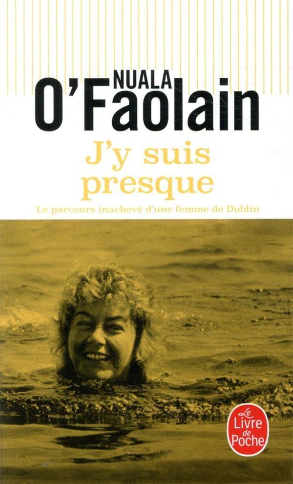 J'Y SUIS PRESQUE  -  LE PARCOURS INACHEVE D'UNE FEMME DE DUBLIN