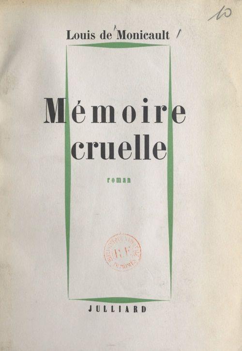 Mémoire cruelle  - Louis de Monicault