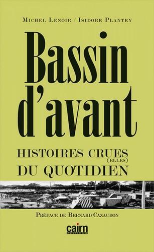 BASSIN D'AVANT  -  HISTOIRES CRUES(ELLES) DU QUOTIDIEN