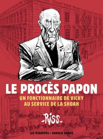 Le procès Papon ; un fonctionnaire de Vichy au service de la Shoah