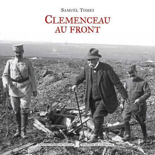 Clémenceau au front ; voyages et déplacements de Georges Clémenceau durant la Première Guerre Mondiale (1914-1918)