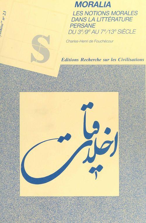 Moralia : Les Notions morales dans la littérature persane du 3e-9e au 7e-13e siècle