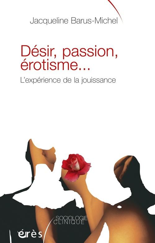 Désir, passion, érotisme... l'expérience de la jouissance