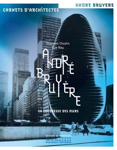 André Bruyère ; la tendresse des murs