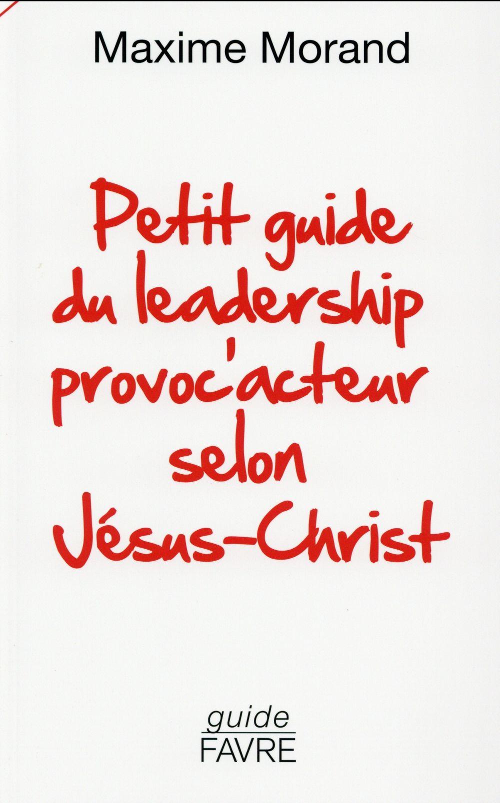 Petit guide du leadership provoc'acteur selon Jésus-Christ