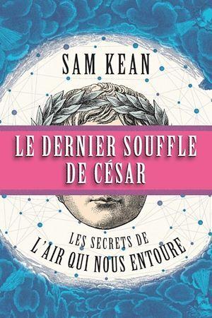 Le dernier souffle de César ; les secrets de l'air qui nous entoure