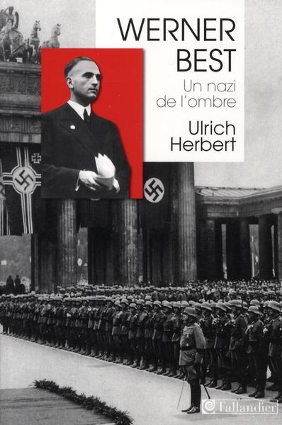 Werner Best ; un nazi de l'ombre