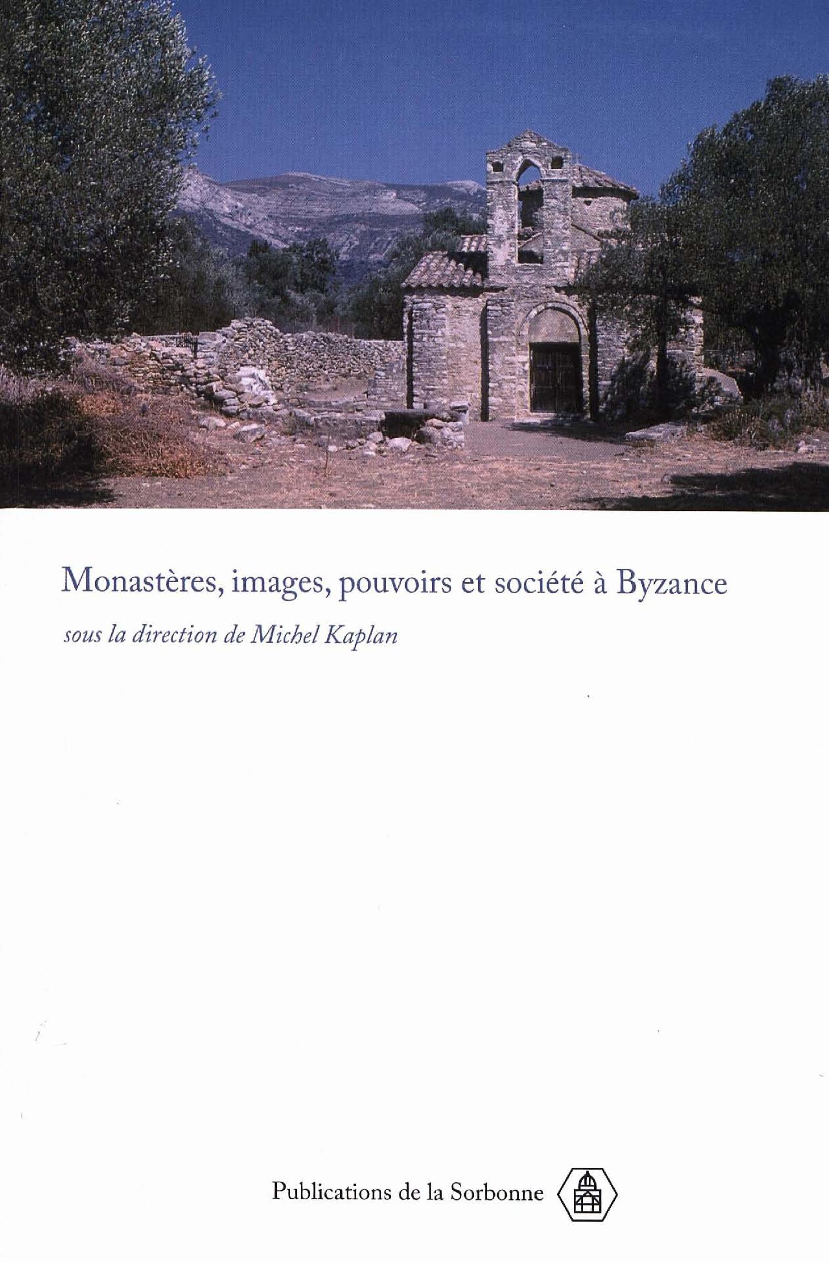 Monastères, images, pouvoirs et société à bysance ; nouvelles approches du monarchisme bysantin