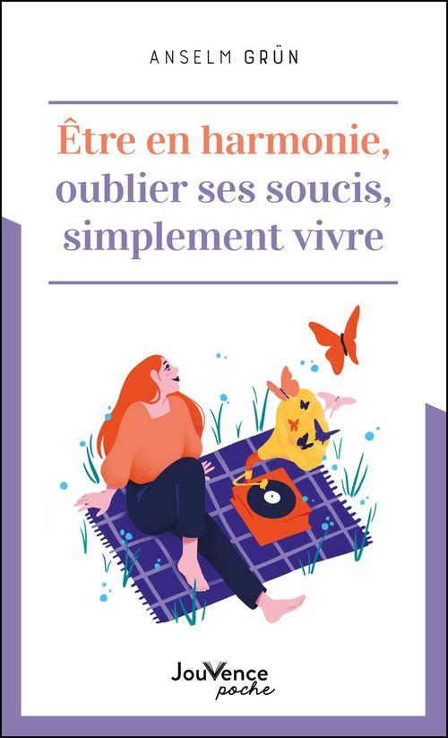 être en harmonie, oublier ses soucis, simplement vivre