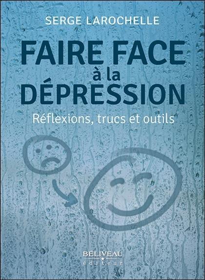 Faire face à la dépression ; réflexions, trucs et outils