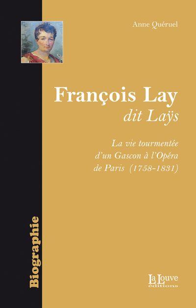 Francois Lay dit Laÿs ; la vie tourmentée d'un Gascon à l'opéra de Paris (1758-1831)