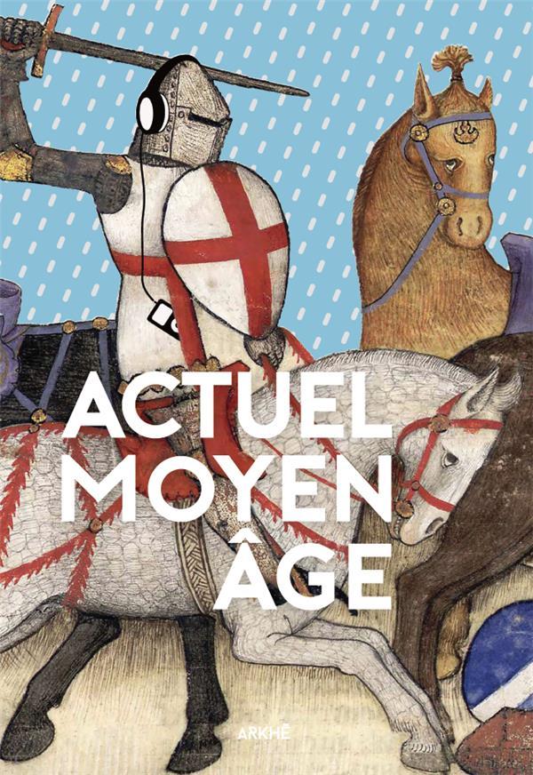 Actuel Moyen âge ; et si la modernité était ailleurs ?