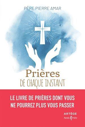 Prières de chaque instant  - Pierre Amar  - Père Pierre Amar
