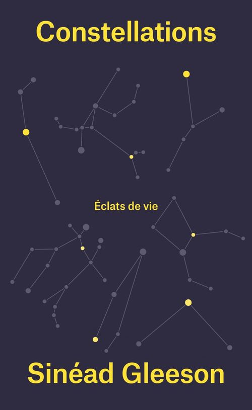 Constellations ; éclats de vie