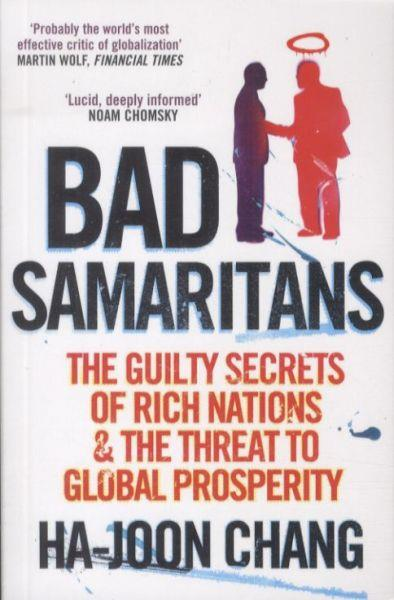 Bad Samaritans ; The Guilty Secrets of Rich Nations and the Threat to Global Prosperity