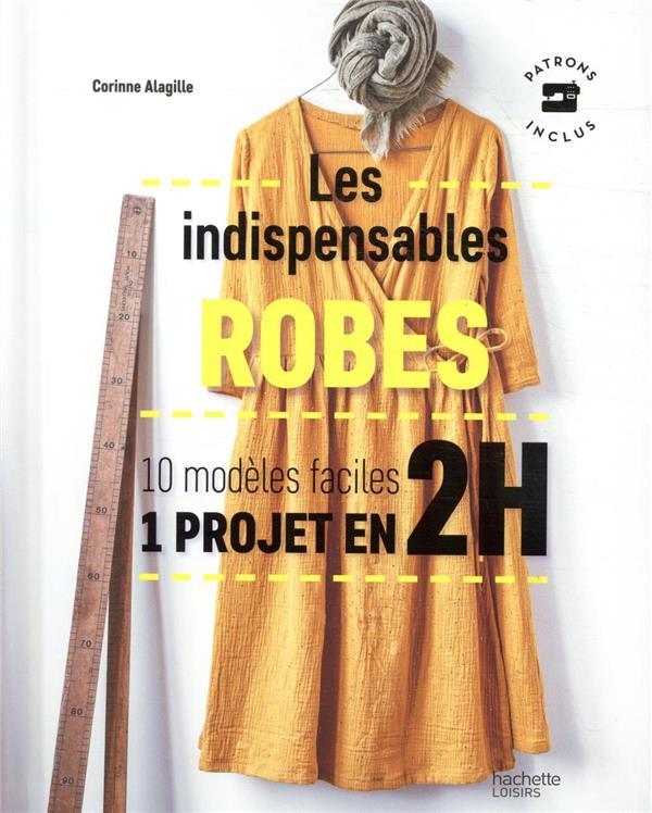 LES INDISPENSABLES ROBES  -  10 MODELES FACILES  -  1 PROJET EN 2H ALAGILLE, CORINNE