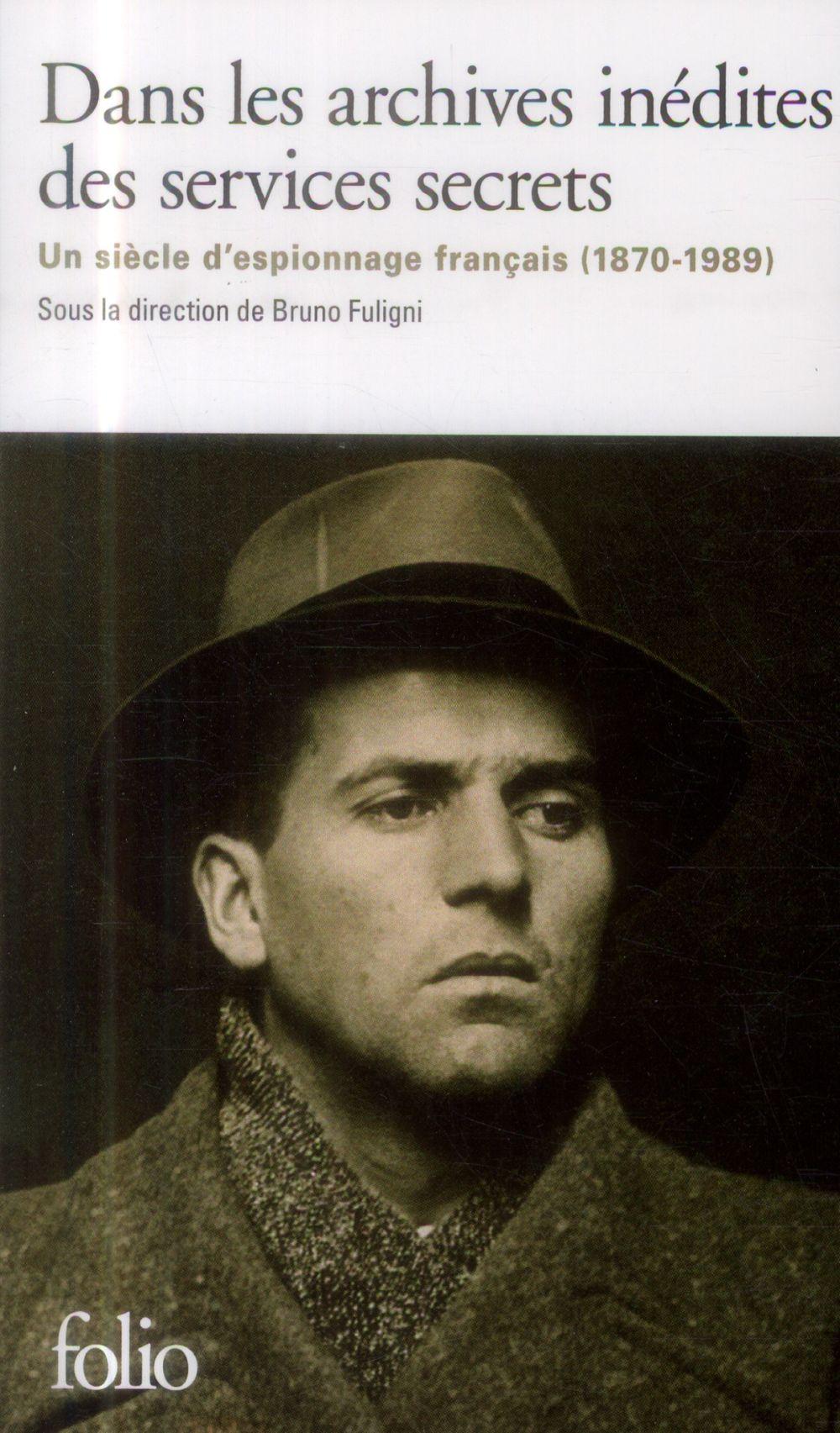 Dans les archives inédites des services secrets ; un siècle d'espionnage français (1870-1989)