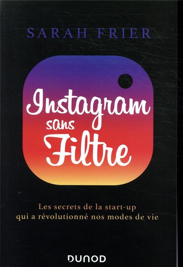 Instagram sans filtre ; les secrets de la start-up qui a révolutionné nos modes de vie