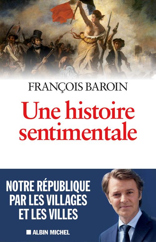 Une histoire sentimentale ; notre République par les villages et les villes