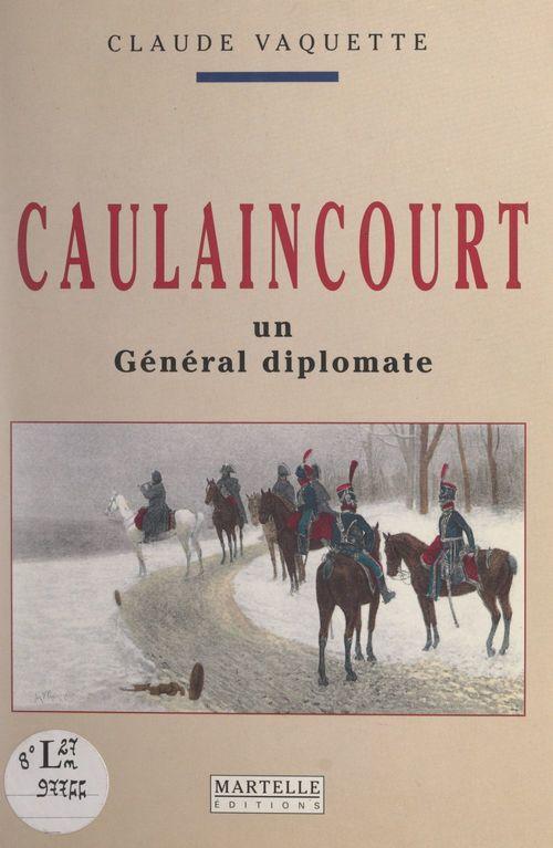 Caulaincourt, un général diplomate