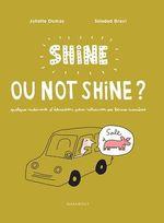 Shine ou not shine ?  - Soledad Bravi - Juliette DUMAS