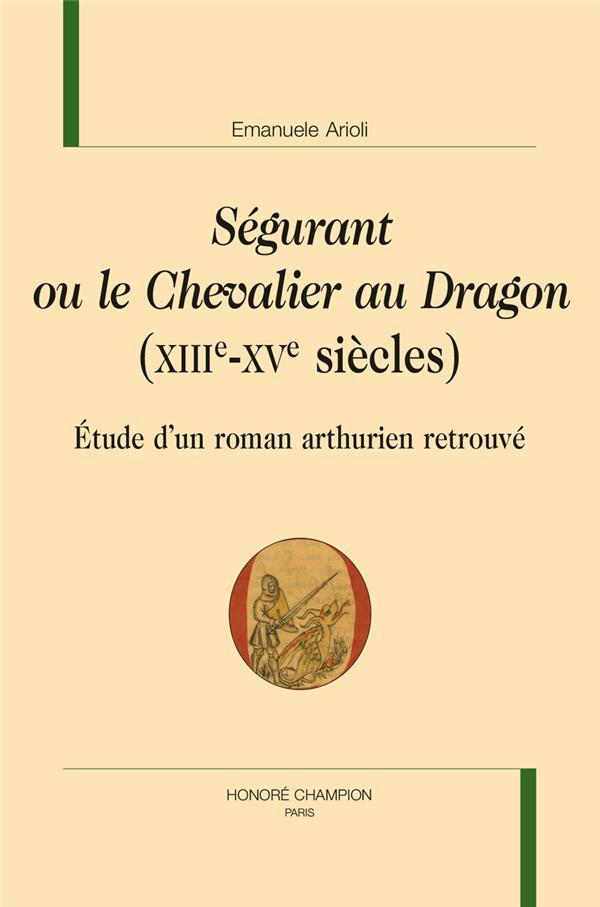 Ségurant ou le chevalier au dragon (XIIIe-XVe siècles) ; étude d'un roman arthurien retrouvé