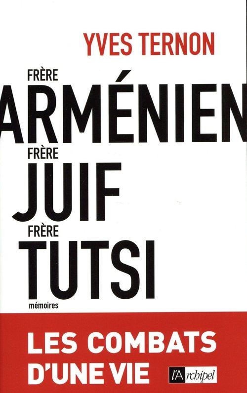 Frère arménien, frère juif, frère tutsi ; les combats d'une vie  - Yves TERNON