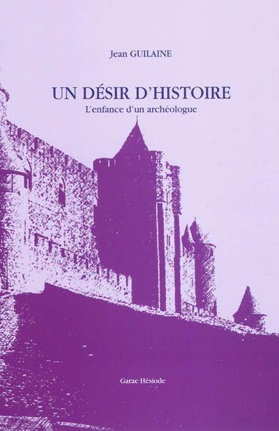 Un désir d'histoire ; l'enfance d'un archéologue