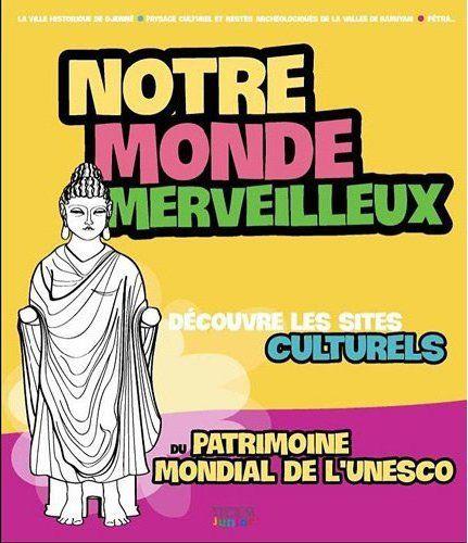 Notre monde merveilleux ; découvre les sites culturels du patrimoine mondial de l'Unesco t.2