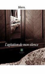 L'agitation de mon silence  - . Sibyl