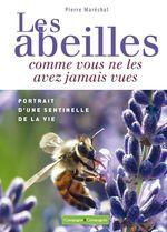 Les abeilles comme vous ne les avez jamais vues  - Pierre Maréchal