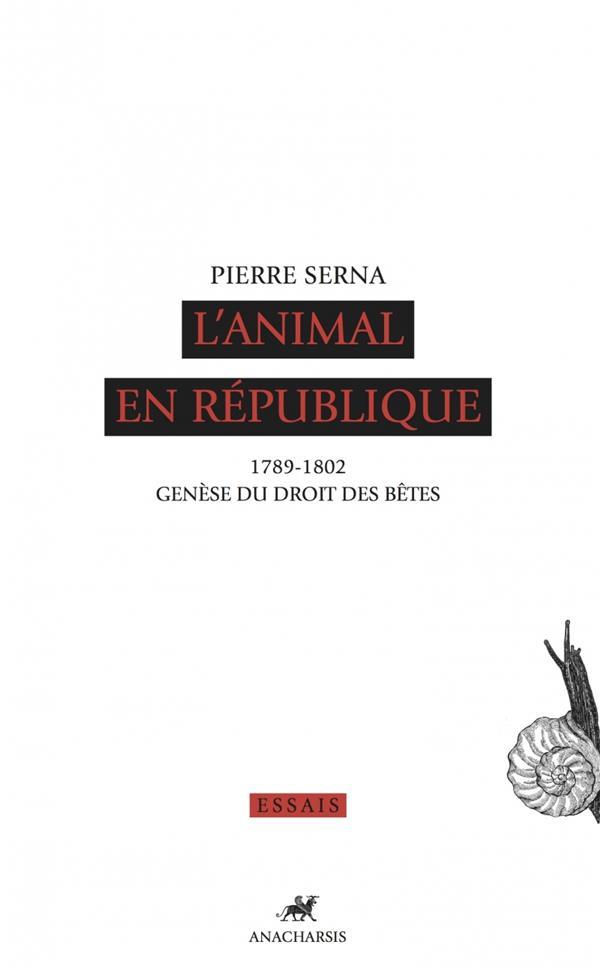L'animal en République ; 1789 - 1082, genèse du droit des bêtes